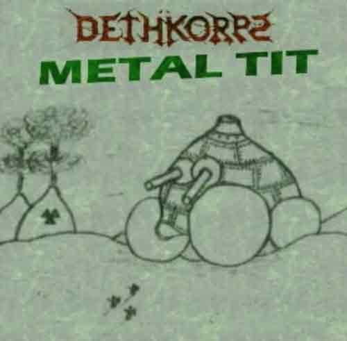 Dethkorps - Metal Tit